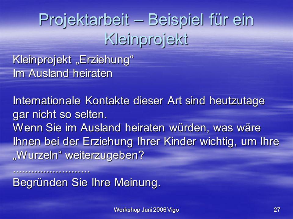 """Workshop Juni 2006 Vigo27 Projektarbeit – Beispiel für ein Kleinprojekt Kleinprojekt """"Erziehung"""" Im Ausland heiraten Internationale Kontakte dieser Ar"""
