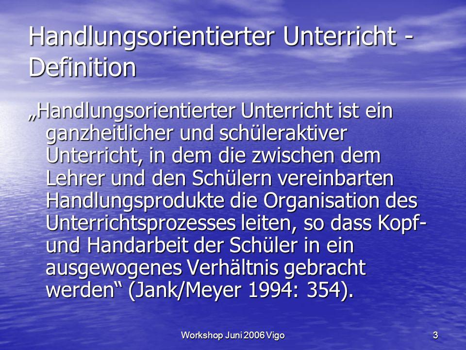 """Workshop Juni 2006 Vigo3 Handlungsorientierter Unterricht - Definition """"Handlungsorientierter Unterricht ist ein ganzheitlicher und schüleraktiver Unt"""