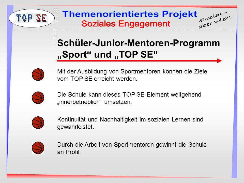 """Schüler-Junior-Mentoren-Programm """"Sport"""" und """"TOP SE"""" Mit der Ausbildung von Sportmentoren können die Ziele vom TOP SE erreicht werden. Die Schule kan"""