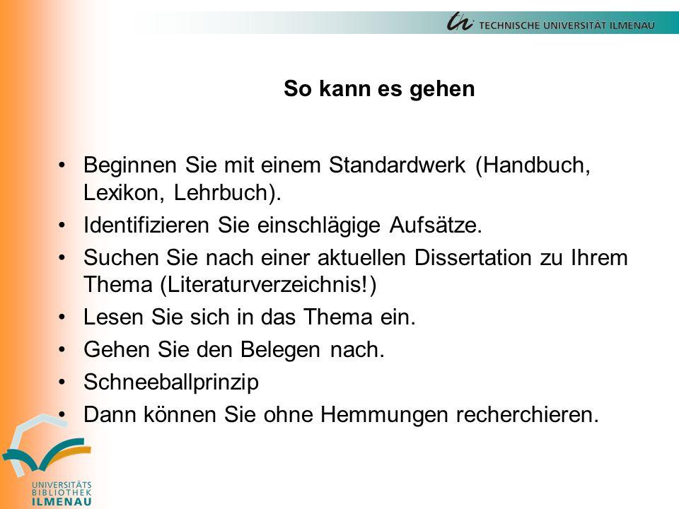 So kann es gehen Beginnen Sie mit einem Standardwerk (Handbuch, Lexikon, Lehrbuch).