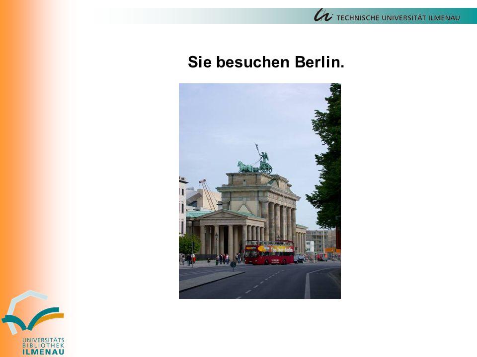 Sie besuchen Berlin.