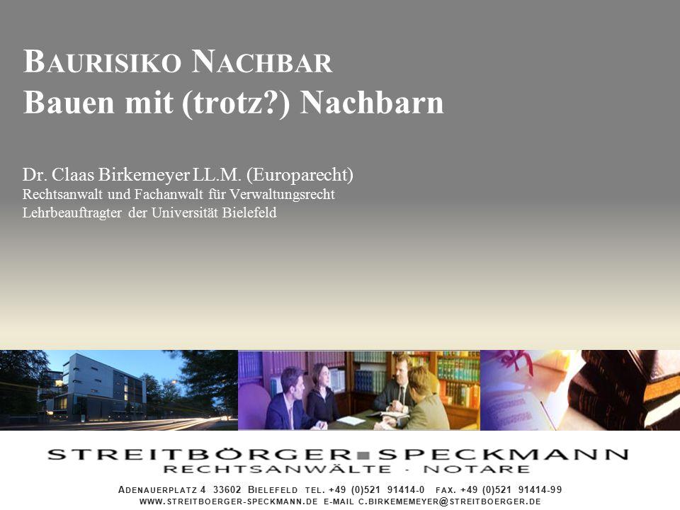 B AURISIKO N ACHBAR Bauen mit (trotz?) Nachbarn Dr. Claas Birkemeyer LL.M. (Europarecht) Rechtsanwalt und Fachanwalt für Verwaltungsrecht Lehrbeauftra