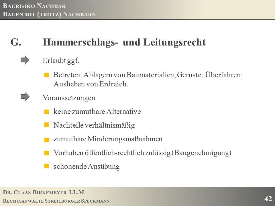 D R. C LAAS B IRKEMEYER LL.M. R ECHTSANWÄLTE S TREITBÖRGER S PECKMANN 42 B AURISIKO N ACHBAR B AUEN MIT ( TROTZ ) N ACHBARN G.Hammerschlags- und Leitu
