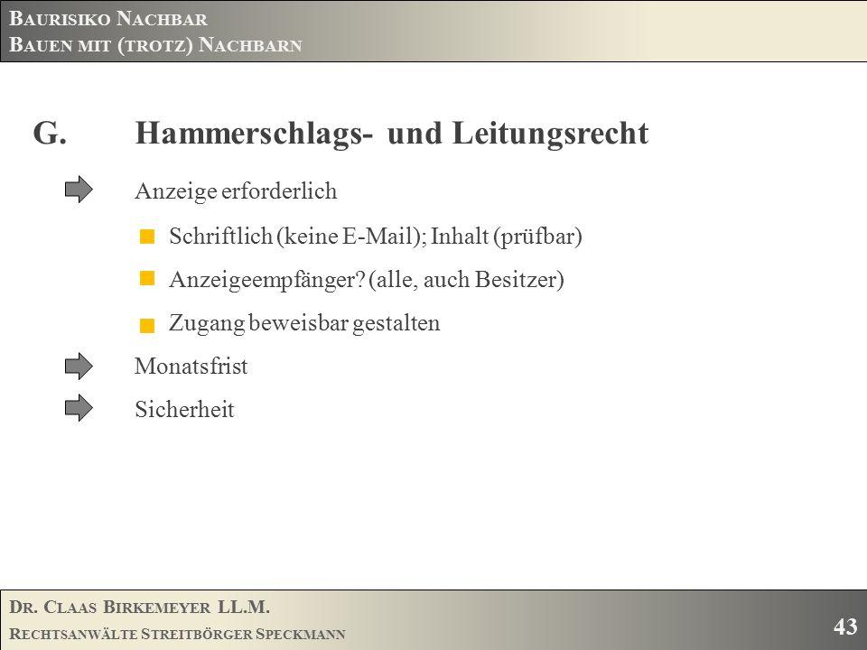 D R. C LAAS B IRKEMEYER LL.M. R ECHTSANWÄLTE S TREITBÖRGER S PECKMANN 43 B AURISIKO N ACHBAR B AUEN MIT ( TROTZ ) N ACHBARN G.Hammerschlags- und Leitu