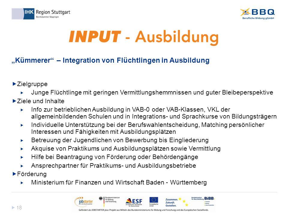 """ 18 """"Kümmerer"""" – Integration von Flüchtlingen in Ausbildung  Zielgruppe  Junge Flüchtlinge mit geringen Vermittlungshemmnissen und guter Bleibepers"""