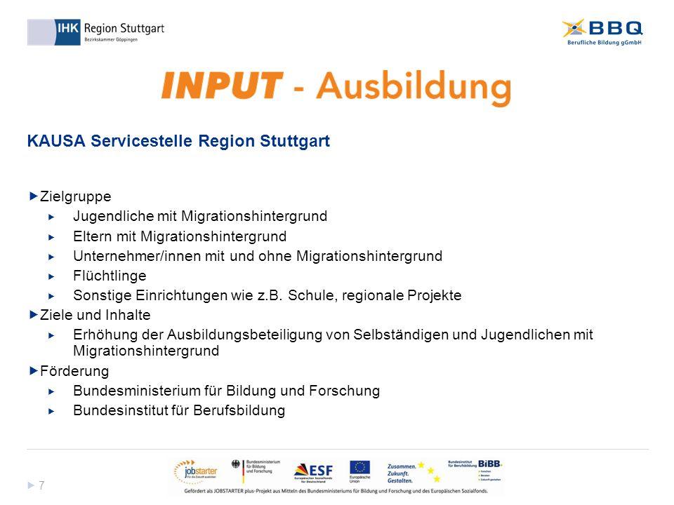  7 7 KAUSA Servicestelle Region Stuttgart  Zielgruppe  Jugendliche mit Migrationshintergrund  Eltern mit Migrationshintergrund  Unternehmer/inne