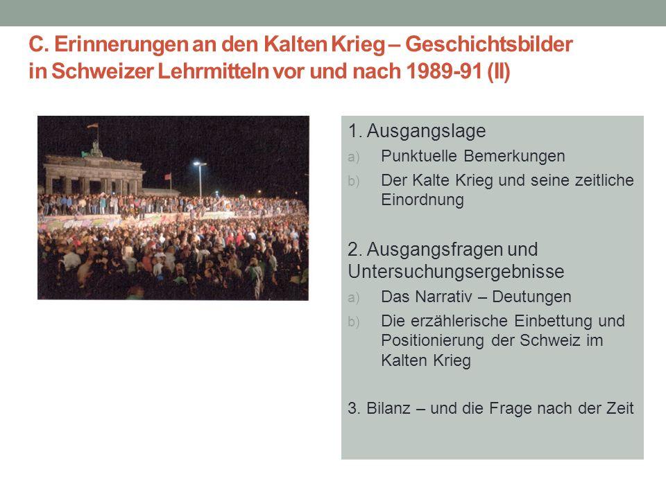 C. Erinnerungen an den Kalten Krieg – Geschichtsbilder in Schweizer Lehrmitteln vor und nach 1989-91 (II) 29.05.201613 1. Ausgangslage a) Punktuelle B