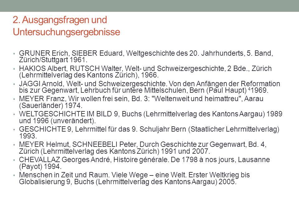 2. Ausgangsfragen und Untersuchungsergebnisse 29.05.201615 GRUNER Erich, SIEBER Eduard, Weltgeschichte des 20. Jahrhunderts, 5. Band, Zürich/Stuttgart