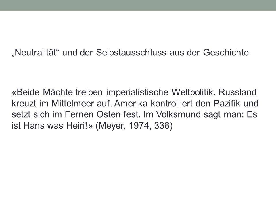 """29.05.201621 """"Neutralität und der Selbstausschluss aus der Geschichte «Beide Mächte treiben imperialistische Weltpolitik."""