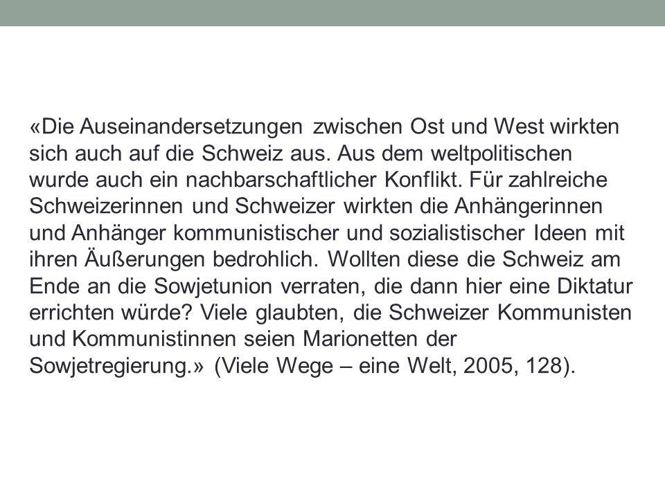 29.05.201622 «Die Auseinandersetzungen zwischen Ost und West wirkten sich auch auf die Schweiz aus.