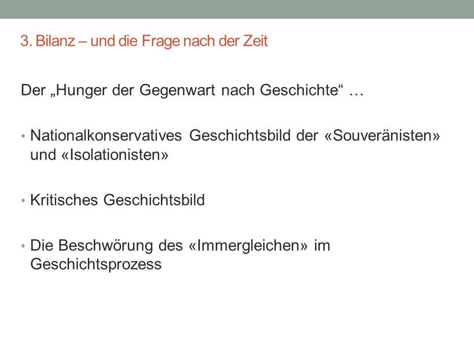 """3. Bilanz – und die Frage nach der Zeit 29.05.201623 Der """"Hunger der Gegenwart nach Geschichte"""" … Nationalkonservatives Geschichtsbild der «Souveränis"""
