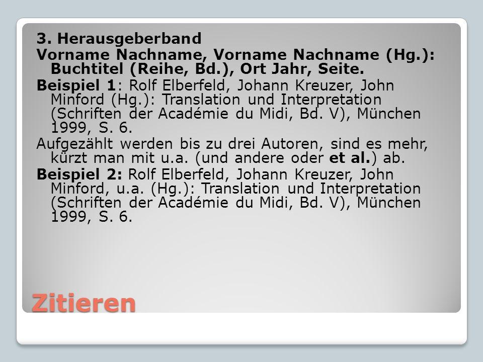 Zitieren 3. Herausgeberband Vorname Nachname, Vorname Nachname (Hg.): Buchtitel (Reihe, Bd.), Ort Jahr, Seite. Beispiel 1: Rolf Elberfeld, Johann Kreu