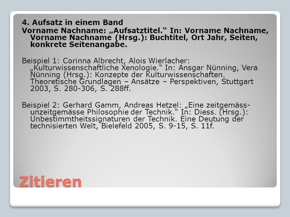 """Zitieren 4. Aufsatz in einem Band Vorname Nachname: """"Aufsatztitel."""" In: Vorname Nachname, Vorname Nachname (Hrsg.): Buchtitel, Ort Jahr, Seiten, konkr"""