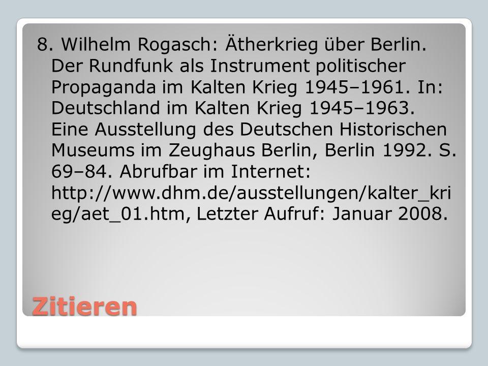 Zitieren 8. Wilhelm Rogasch: Ätherkrieg über Berlin. Der Rundfunk als Instrument politischer Propaganda im Kalten Krieg 1945–1961. In: Deutschland im