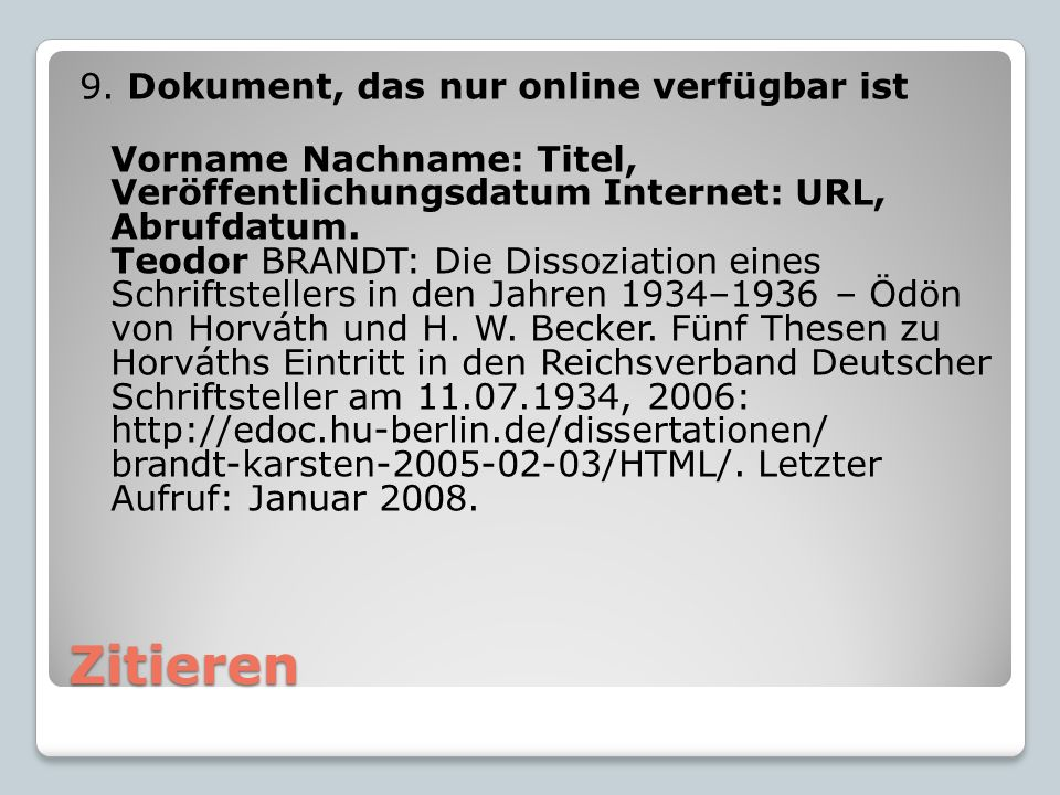 Zitieren 9. Dokument, das nur online verfügbar ist Vorname Nachname: Titel, Veröffentlichungsdatum Internet: URL, Abrufdatum. Teodor BRANDT: Die Disso