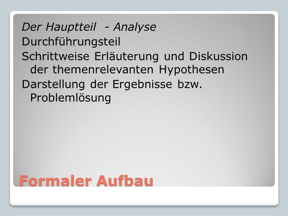 Formaler Aufbau Der Hauptteil - Analyse Durchführungsteil Schrittweise Erläuterung und Diskussion der themenrelevanten Hypothesen Darstellung der Ergebnisse bzw.