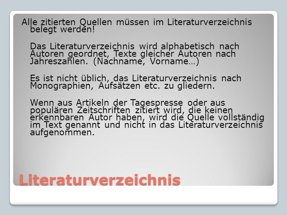 Literaturverzeichnis Alle zitierten Quellen müssen im Literaturverzeichnis belegt werden! Das Literaturverzeichnis wird alphabetisch nach Autoren geor