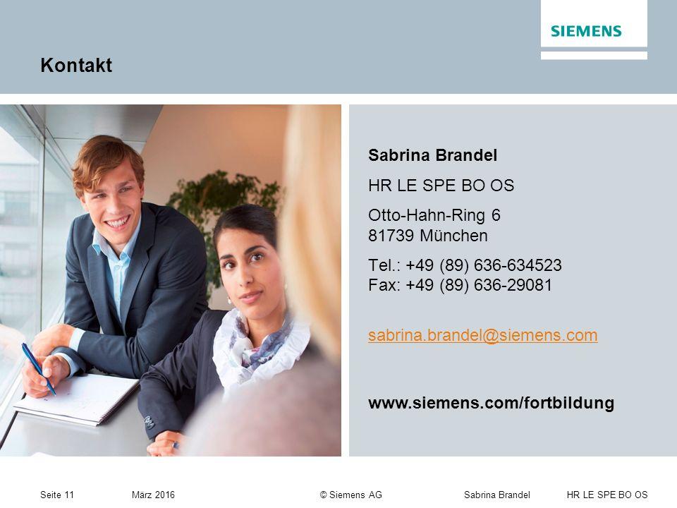 Seite 11Sabrina Brandel HR LE SPE BO OS März 2016 © Siemens AG Kontakt Sabrina Brandel HR LE SPE BO OS Otto-Hahn-Ring 6 81739 München Tel.: +49 (89) 636-634523 Fax: +49 (89) 636-29081 sabrina.brandel@siemens.com www.siemens.com/fortbildung