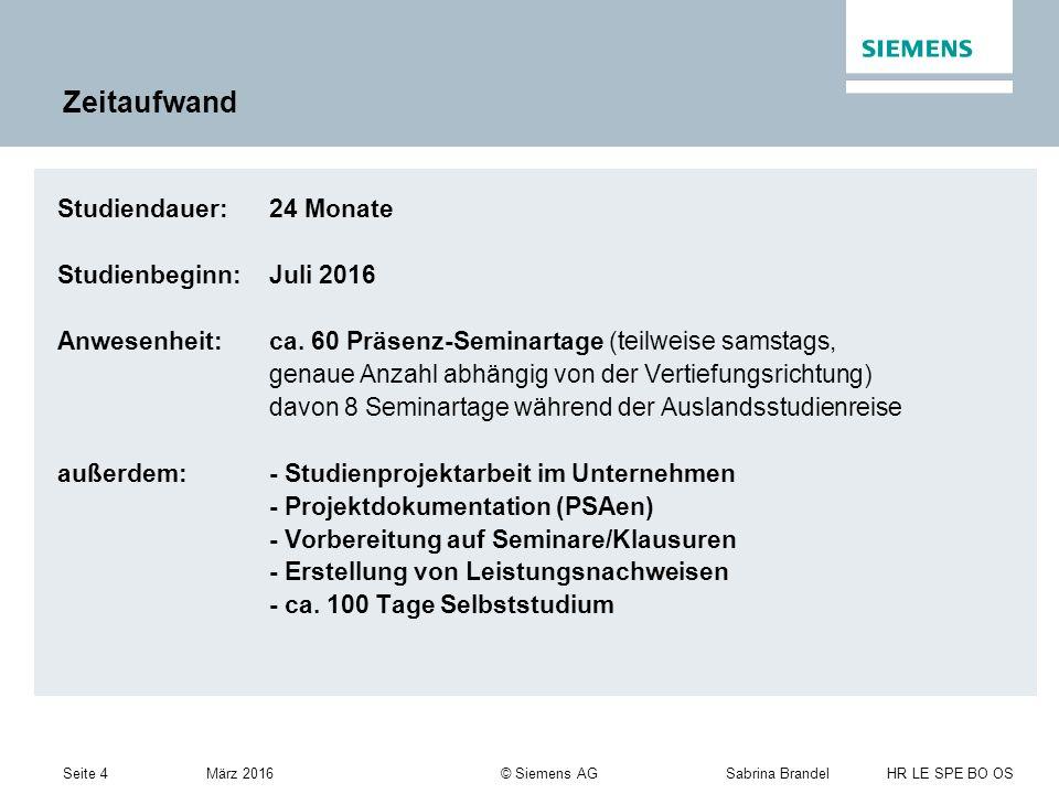 Seite 4Sabrina Brandel HR LE SPE BO OS März 2016 © Siemens AG Zeitaufwand Studiendauer: 24 Monate Studienbeginn: Juli 2016 Anwesenheit: ca.
