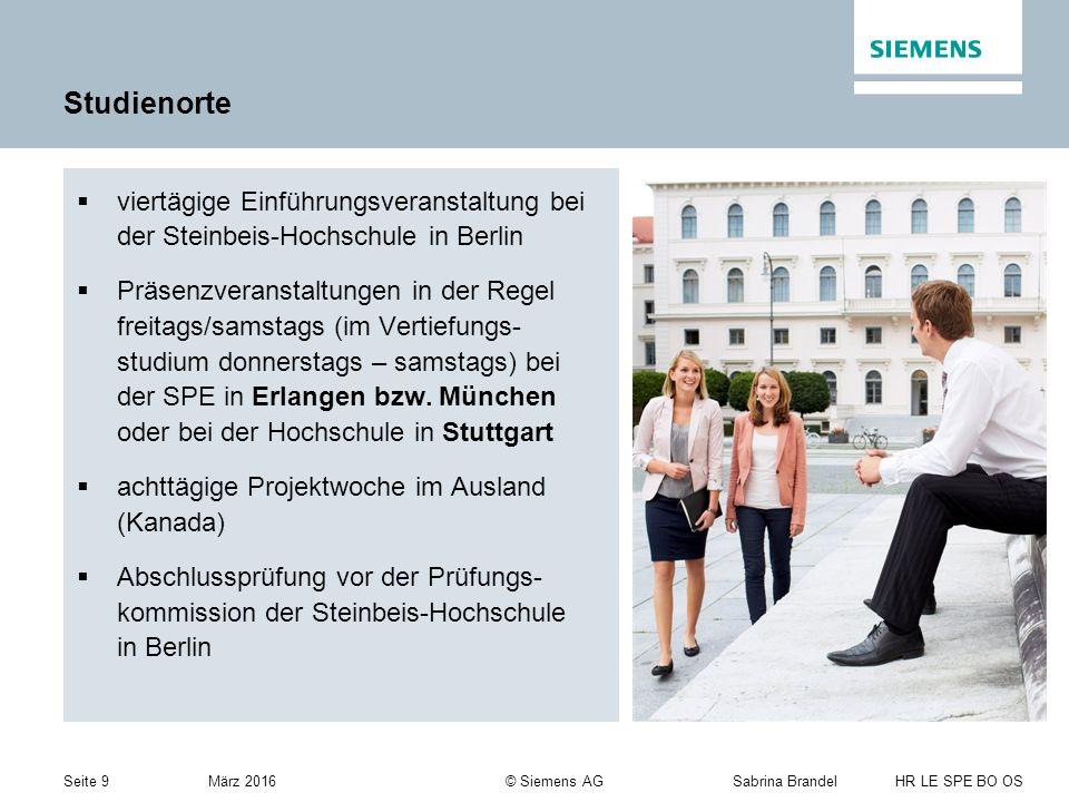 Seite 9Sabrina Brandel HR LE SPE BO OS März 2016 © Siemens AG Studienorte  viertägige Einführungsveranstaltung bei der Steinbeis-Hochschule in Berlin  Präsenzveranstaltungen in der Regel freitags/samstags (im Vertiefungs- studium donnerstags – samstags) bei der SPE in Erlangen bzw.