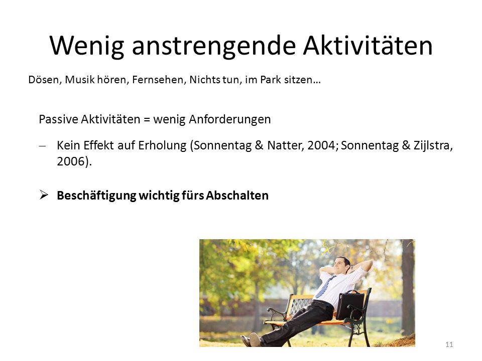 Wenig anstrengende Aktivitäten Passive Aktivitäten = wenig Anforderungen  Kein Effekt auf Erholung (Sonnentag & Natter, 2004; Sonnentag & Zijlstra, 2006).