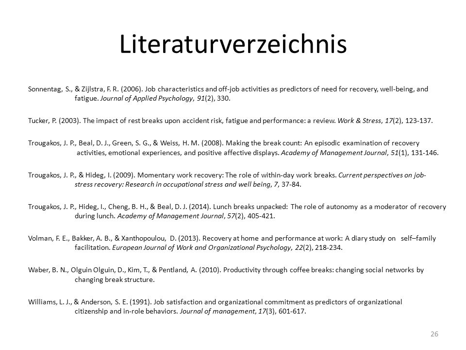 Literaturverzeichnis Sonnentag, S., & Zijlstra, F. R. (2006). Job characteristics and off-job activities as predictors of need for recovery, well-bein