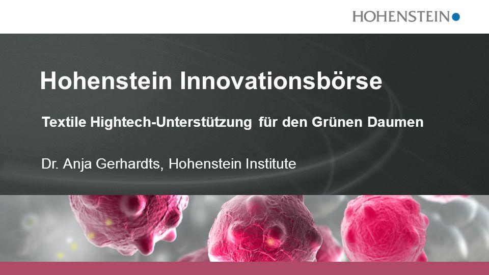 COMPETENCE IN TEXTILES Hohenstein Innovationsbörse Textile Hightech-Unterstützung für den Grünen Daumen Dr. Anja Gerhardts, Hohenstein Institute