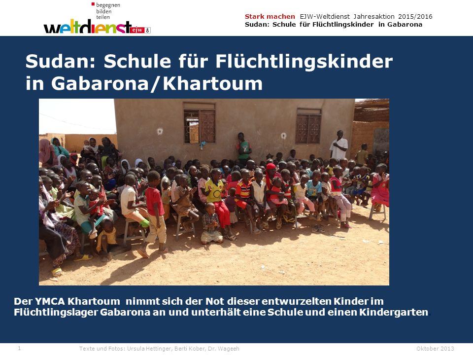 1 Stark machen EJW-Weltdienst Jahresaktion 2015/2016 Sudan: Schule für Flüchtlingskinder in Gabarona Texte und Fotos: Ursula Hettinger, Berti Kober, Dr.
