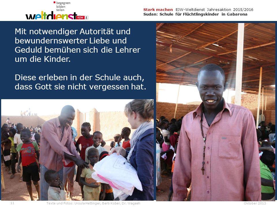 11 Stark machen EJW-Weltdienst Jahresaktion 2015/2016 Sudan: Schule für Flüchtlingskinder in Gabarona Texte und Fotos: Ursula Hettinger, Berti Kober, Dr.