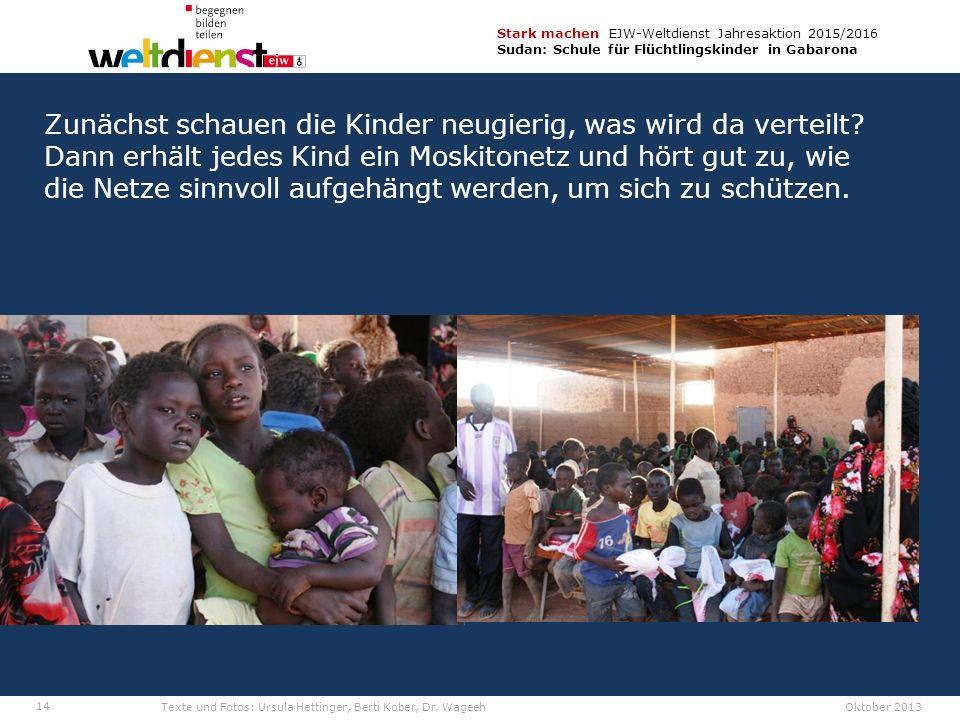 14 Stark machen EJW-Weltdienst Jahresaktion 2015/2016 Sudan: Schule für Flüchtlingskinder in Gabarona Texte und Fotos: Ursula Hettinger, Berti Kober, Dr.