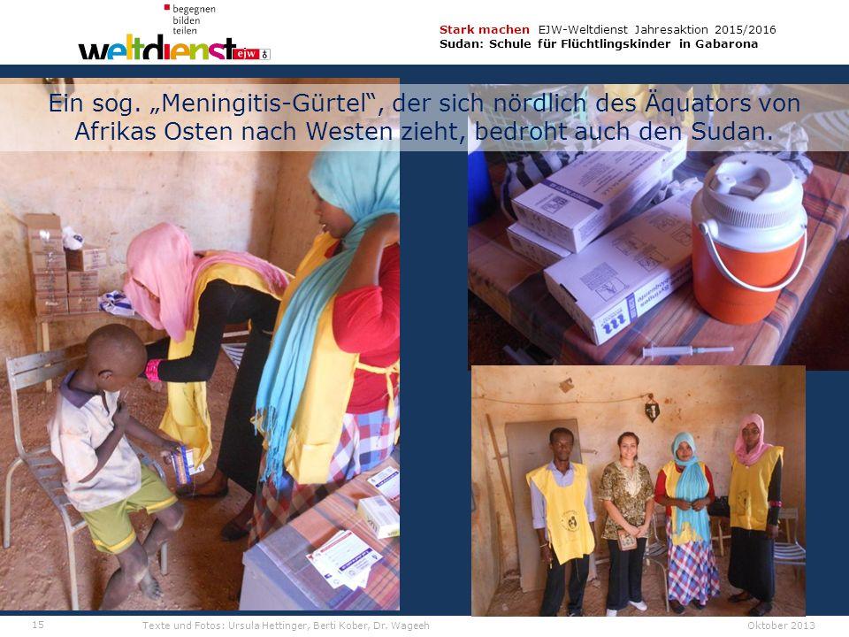 15 Stark machen EJW-Weltdienst Jahresaktion 2015/2016 Sudan: Schule für Flüchtlingskinder in Gabarona Texte und Fotos: Ursula Hettinger, Berti Kober, Dr.