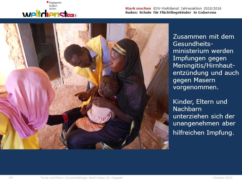 16 Stark machen EJW-Weltdienst Jahresaktion 2015/2016 Sudan: Schule für Flüchtlingskinder in Gabarona Texte und Fotos: Ursula Hettinger, Berti Kober, Dr.