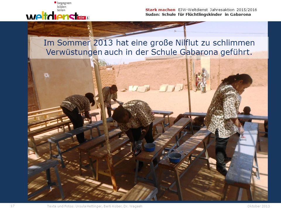 17 Stark machen EJW-Weltdienst Jahresaktion 2015/2016 Sudan: Schule für Flüchtlingskinder in Gabarona Texte und Fotos: Ursula Hettinger, Berti Kober, Dr.