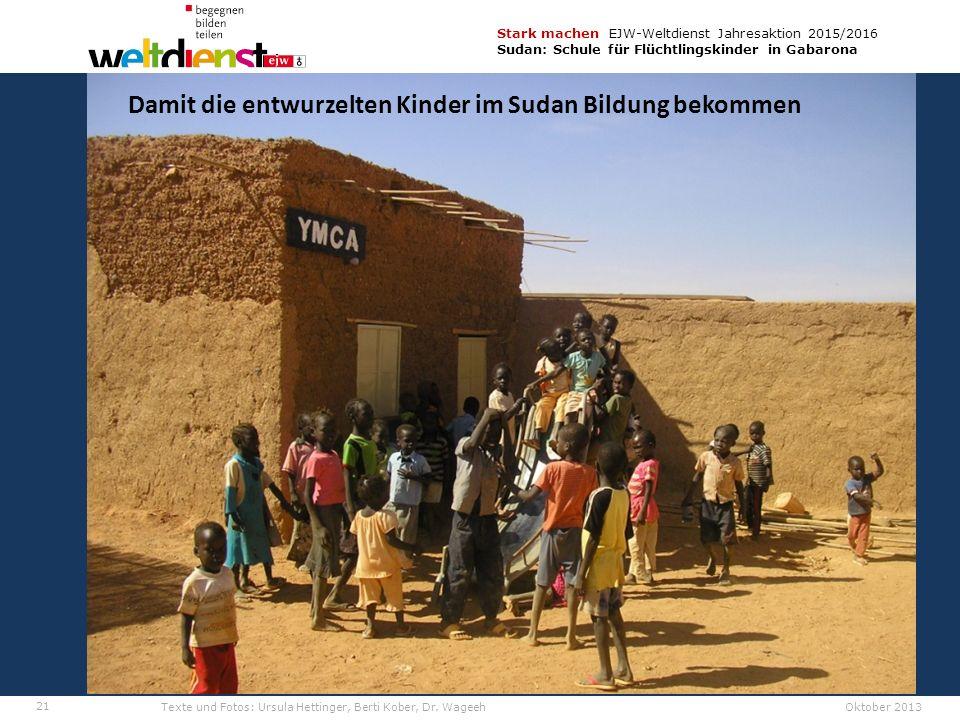 21 Stark machen EJW-Weltdienst Jahresaktion 2015/2016 Sudan: Schule für Flüchtlingskinder in Gabarona Texte und Fotos: Ursula Hettinger, Berti Kober, Dr.