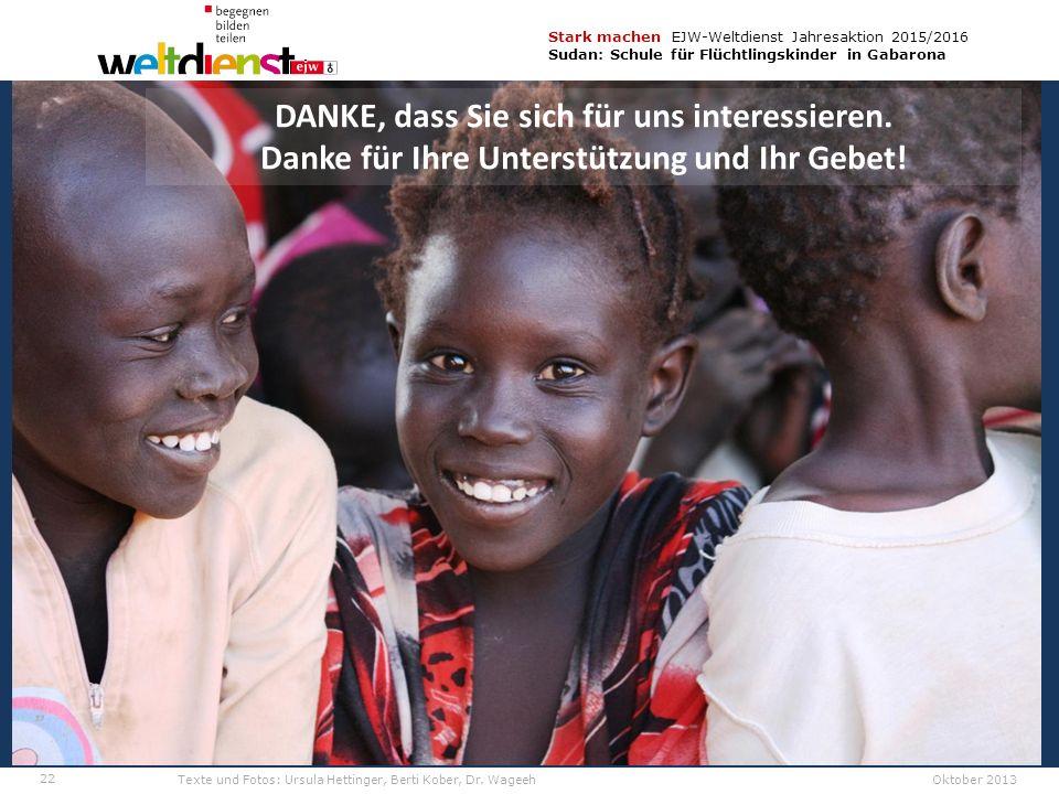 22 Stark machen EJW-Weltdienst Jahresaktion 2015/2016 Sudan: Schule für Flüchtlingskinder in Gabarona Texte und Fotos: Ursula Hettinger, Berti Kober, Dr.