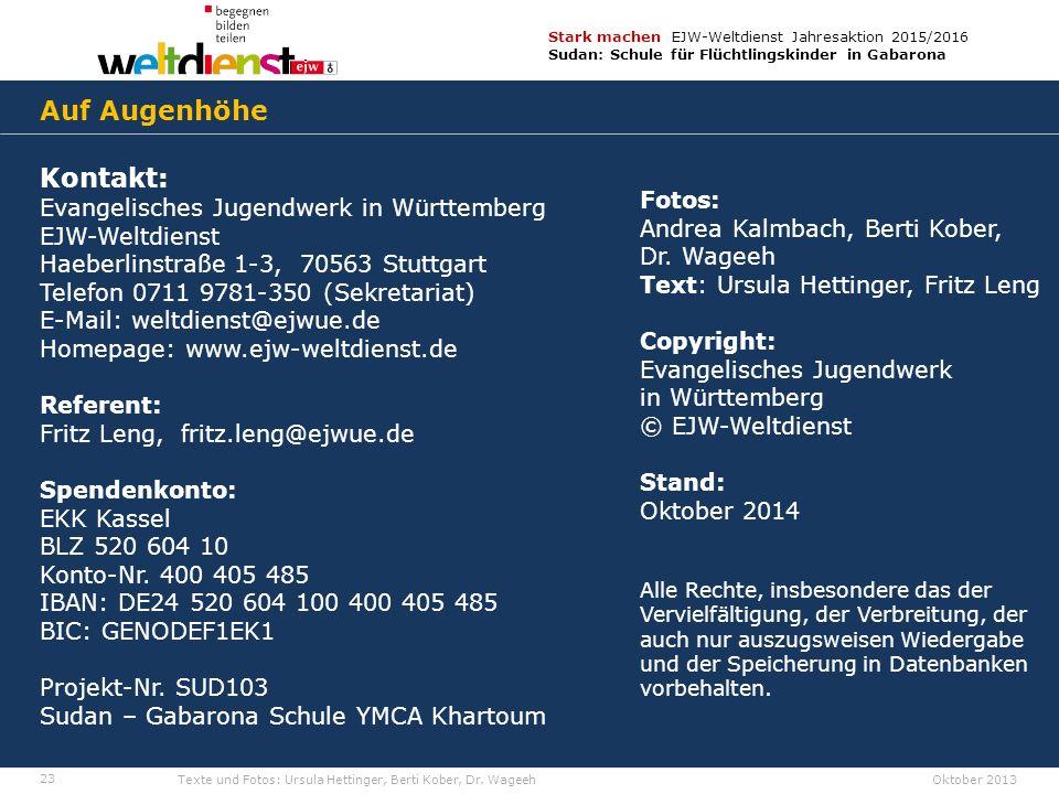 23 Stark machen EJW-Weltdienst Jahresaktion 2015/2016 Sudan: Schule für Flüchtlingskinder in Gabarona Texte und Fotos: Ursula Hettinger, Berti Kober, Dr.