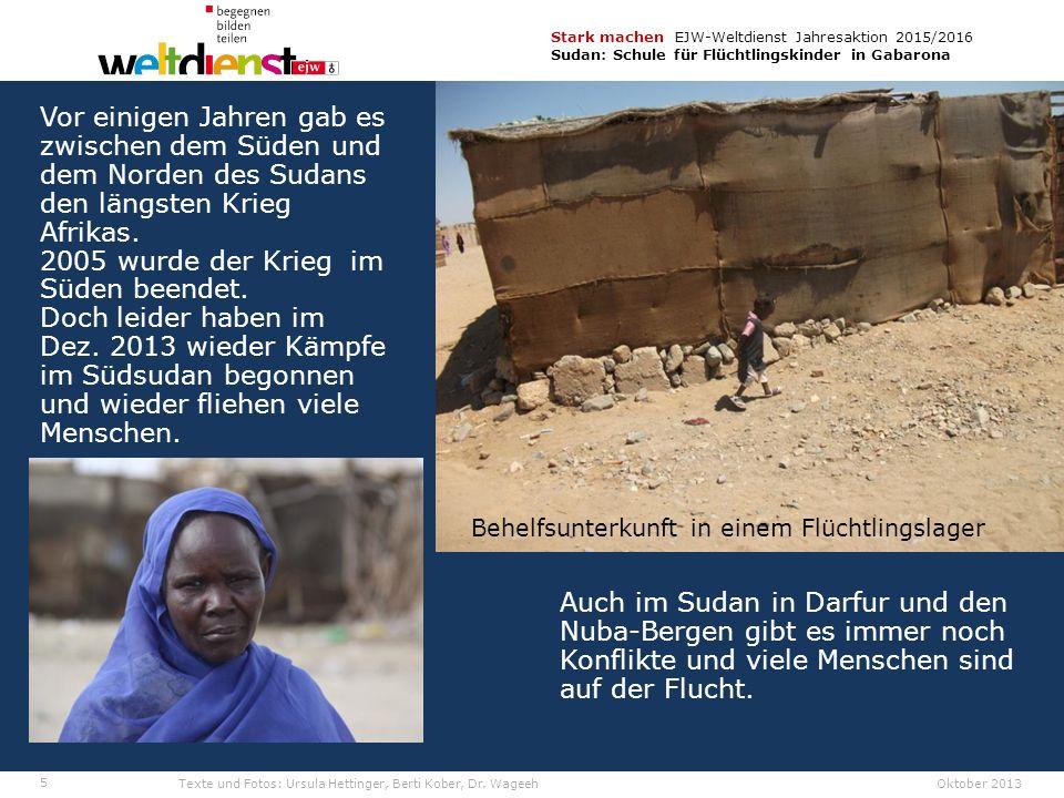 5 Stark machen EJW-Weltdienst Jahresaktion 2015/2016 Sudan: Schule für Flüchtlingskinder in Gabarona Texte und Fotos: Ursula Hettinger, Berti Kober, Dr.