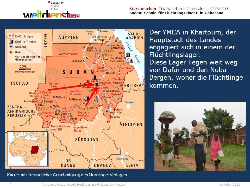 6 Stark machen EJW-Weltdienst Jahresaktion 2015/2016 Sudan: Schule für Flüchtlingskinder in Gabarona Texte und Fotos: Ursula Hettinger, Berti Kober, Dr.