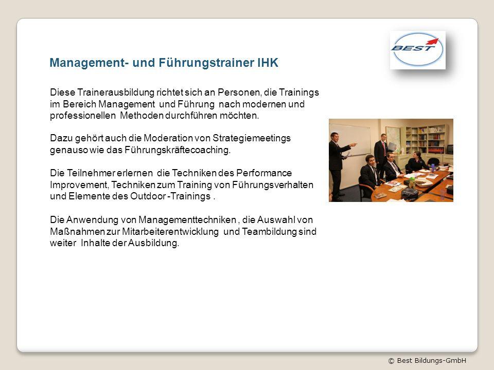 © Best Bildungs-GmbH Management- und Führungstrainer IHK Diese Trainerausbildung richtet sich an Personen, die Trainings im Bereich Management und Füh