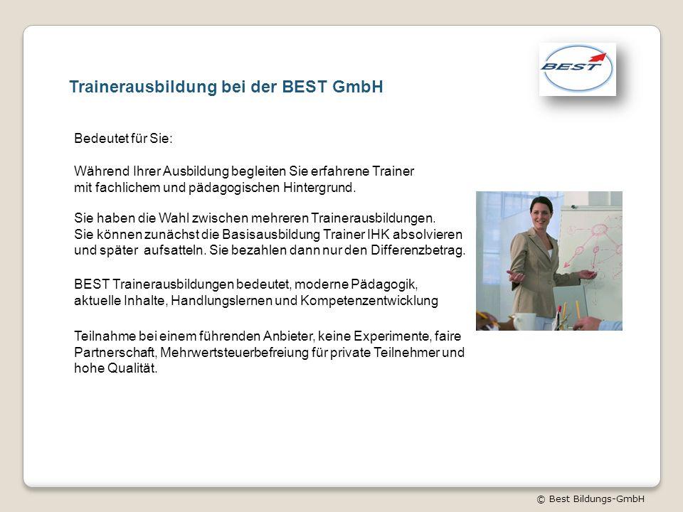 © Best Bildungs-GmbH Trainerausbildung bei der BEST GmbH Bedeutet für Sie: Während Ihrer Ausbildung begleiten Sie erfahrene Trainer mit fachlichem und