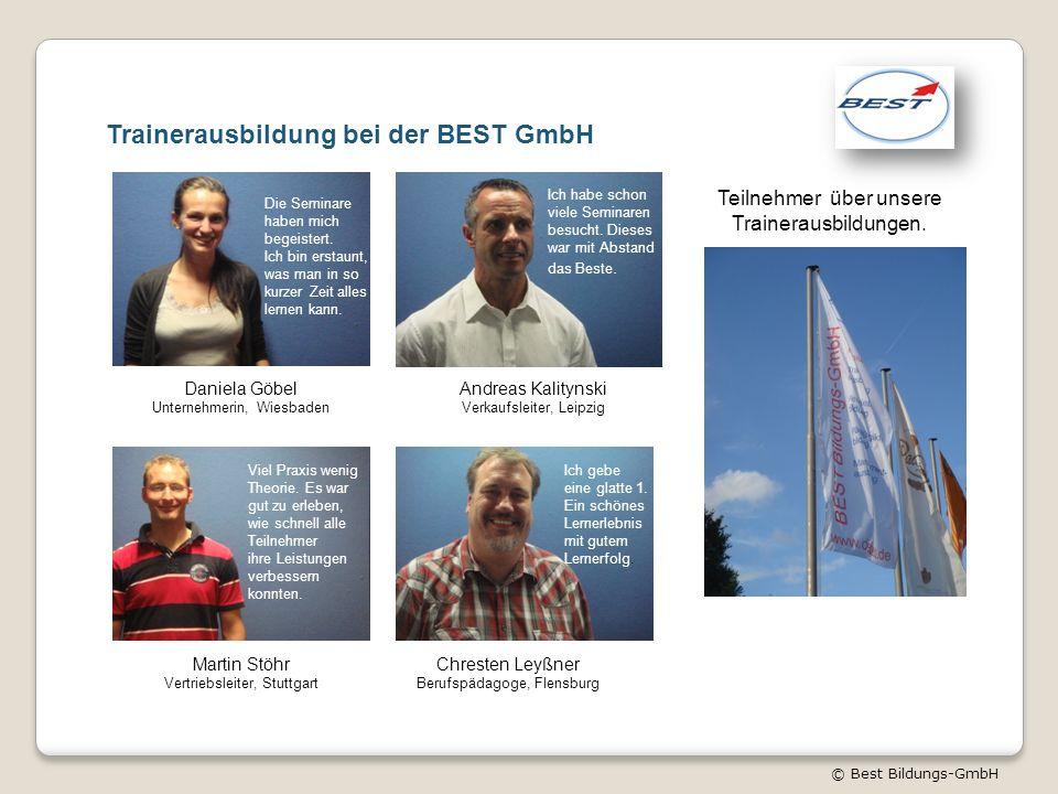 © Best Bildungs-GmbH Trainerausbildung bei der BEST GmbH Die Seminare haben mich begeistert. Ich bin erstaunt, was man in so kurzer Zeit alles lernen