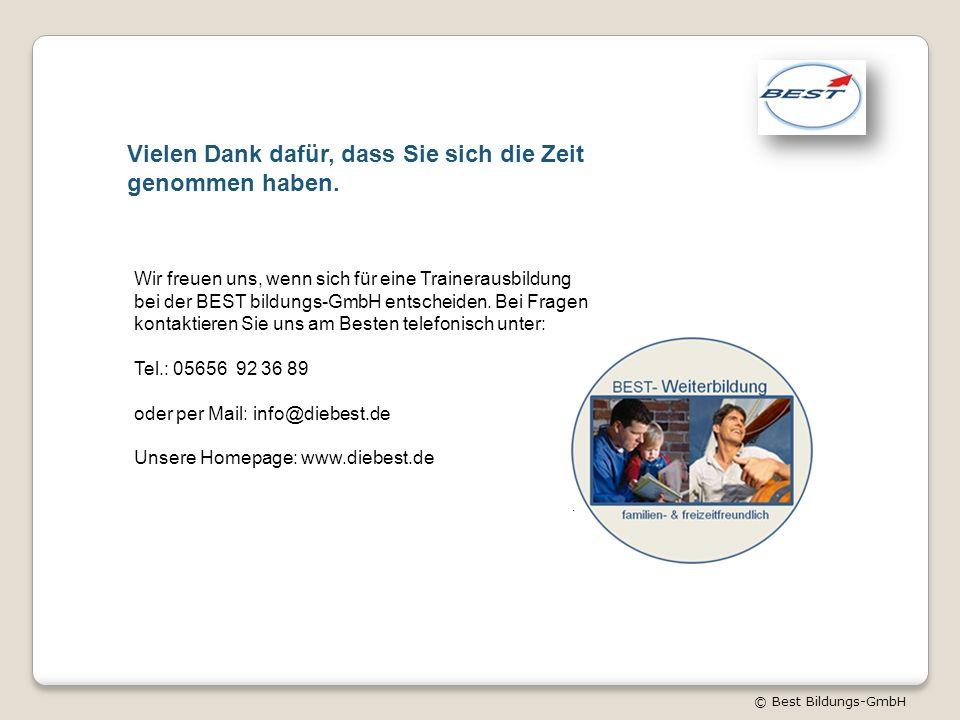 © Best Bildungs-GmbH Vielen Dank dafür, dass Sie sich die Zeit genommen haben. Ich habe schon viele Seminaren besucht. Dieses war mit Abstand das Best
