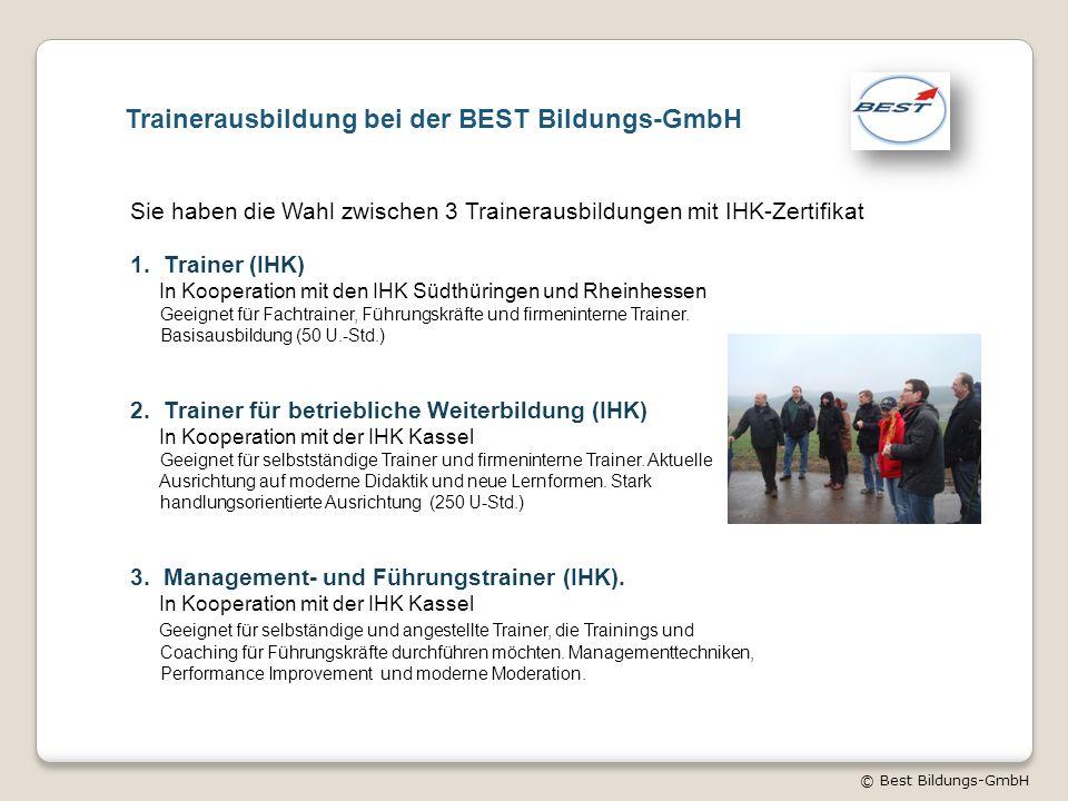 © Best Bildungs-GmbH Trainerausbildung bei der BEST Bildungs-GmbH Sie haben die Wahl zwischen 3 Trainerausbildungen mit IHK-Zertifikat 1. Trainer (IHK