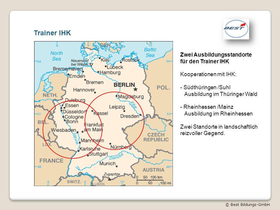 © Best Bildungs-GmbH Trainer IHK Zwei Ausbildungsstandorte für den Trainer IHK Kooperationen mit IHK: - Südthüringen /Suhl Ausbildung im Thüringer Wal