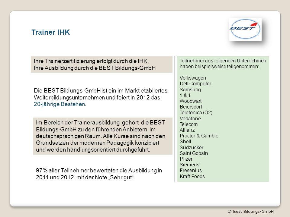 © Best Bildungs-GmbH Trainer IHK Ihre Trainerzertifizierung erfolgt durch die IHK, Ihre Ausbildung durch die BEST Bildungs-GmbH Die BEST Bildungs-GmbH