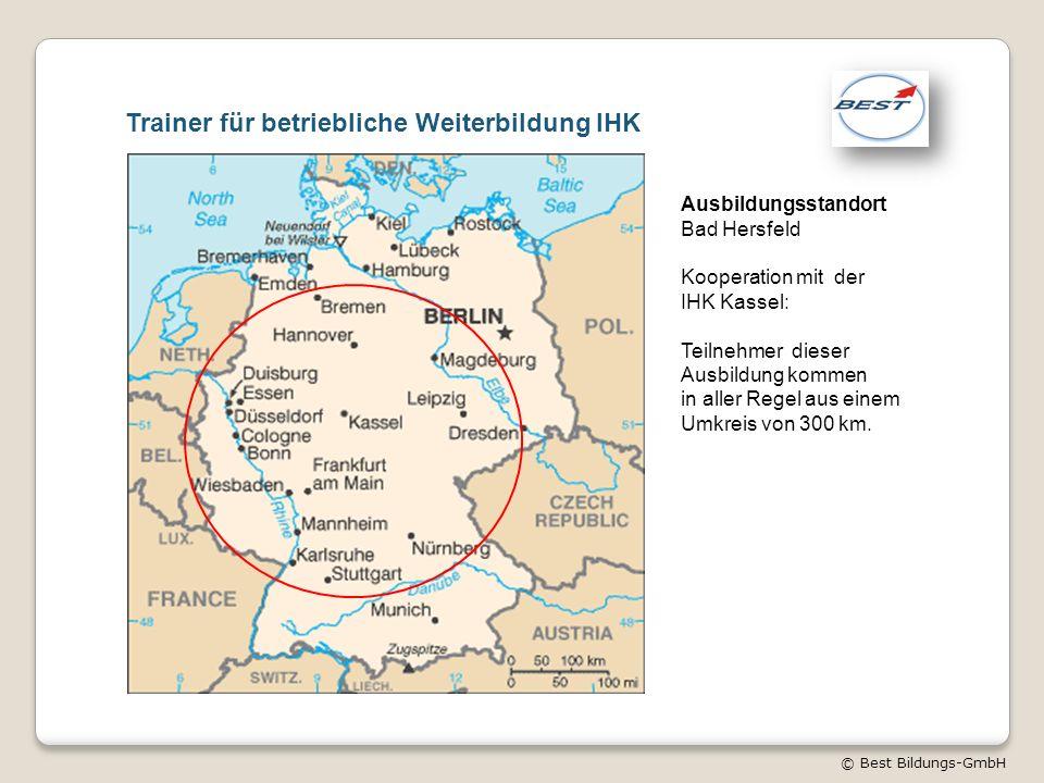 © Best Bildungs-GmbH Trainer für betriebliche Weiterbildung IHK Ausbildungsstandort Bad Hersfeld Kooperation mit der IHK Kassel: Teilnehmer dieser Aus