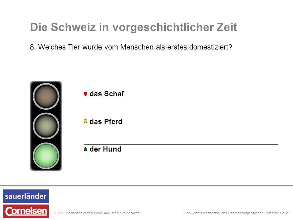 Schweizer Geschichtsbuch 1 Handreichungen für den Unterricht Folie 0© 2012 Cornelsen Verlag, Berlin.