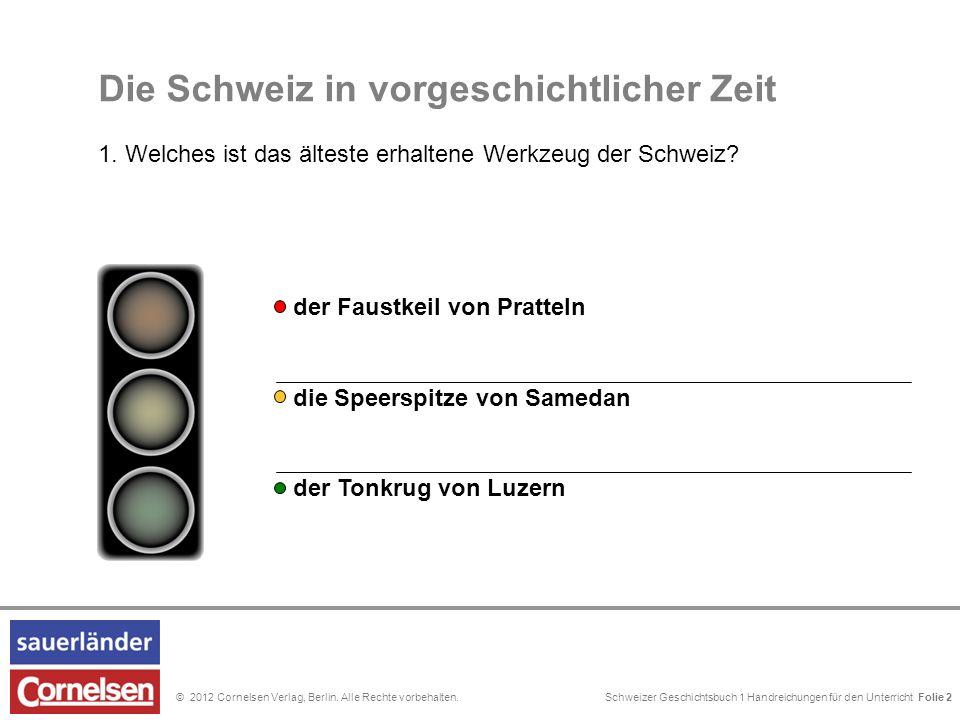 Schweizer Geschichtsbuch 1 Handreichungen für den Unterricht Folie 0© 2012 Cornelsen Verlag, Berlin. Alle Rechte vorbehalten. 1. Die Schweiz in vorges