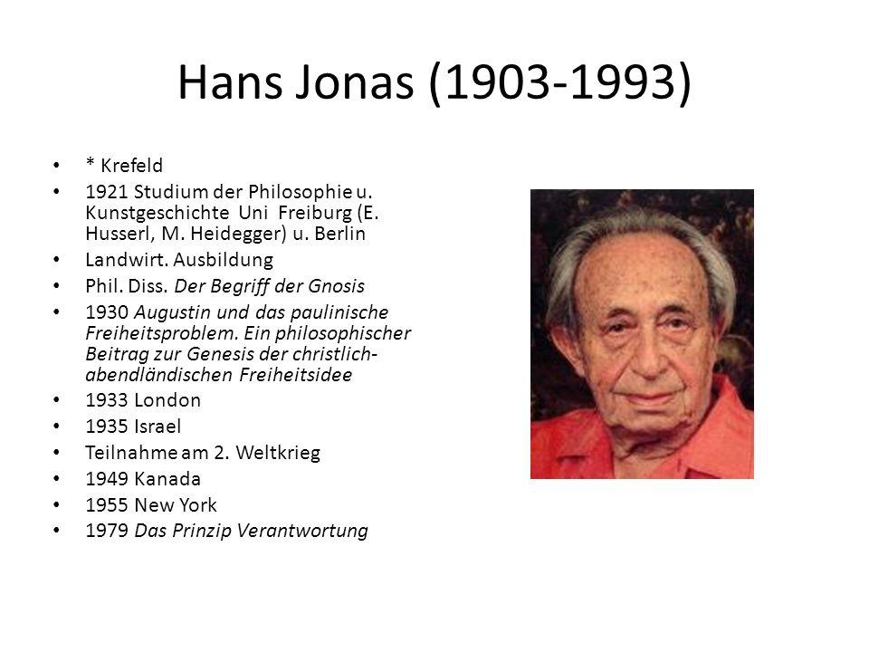 Hans Jonas (1903-1993) * Krefeld 1921 Studium der Philosophie u. Kunstgeschichte Uni Freiburg (E. Husserl, M. Heidegger) u. Berlin Landwirt. Ausbildun