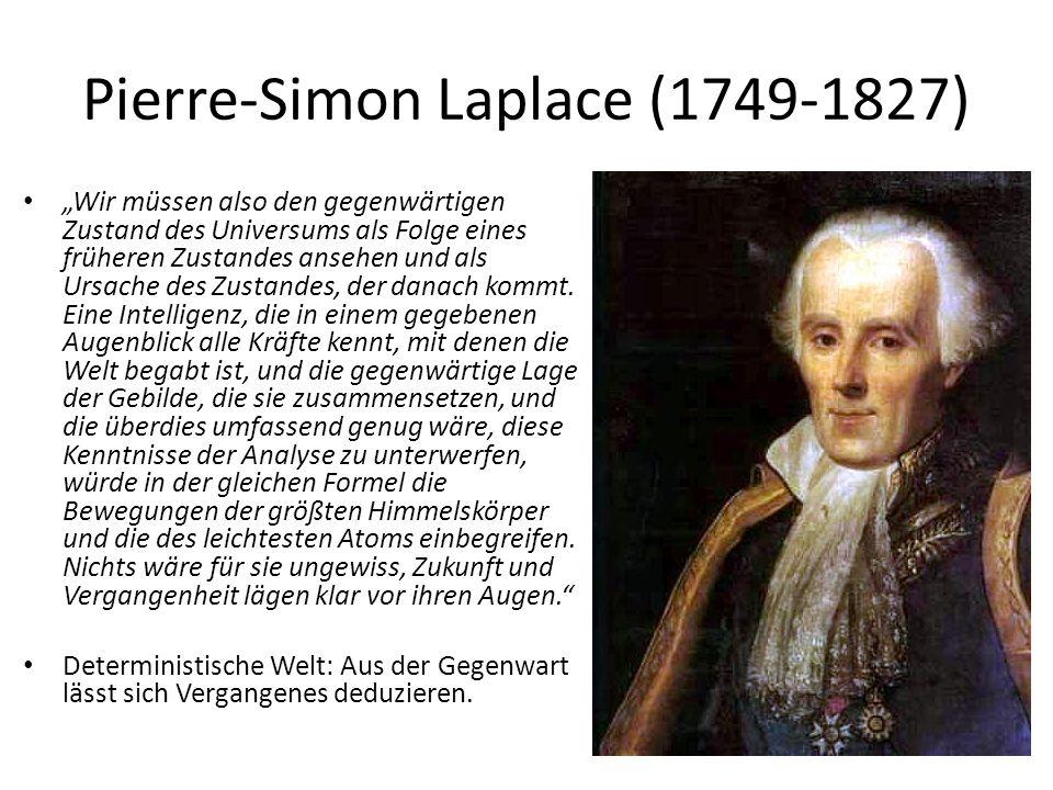 """Pierre-Simon Laplace (1749-1827) """"Wir müssen also den gegenwärtigen Zustand des Universums als Folge eines früheren Zustandes ansehen und als Ursache des Zustandes, der danach kommt."""